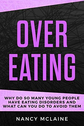 Overeating: Why do so many young people have eating disorders and what can you do to avoid them