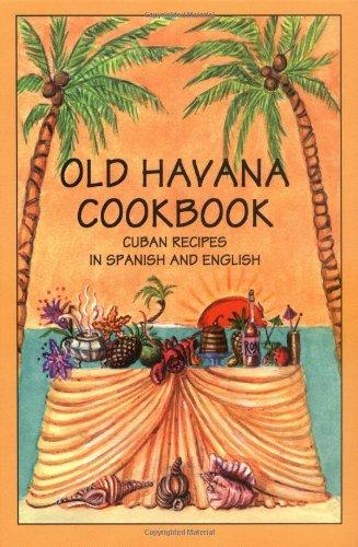 Old Havana Cookbook: Cuban Recipes in Spanish and English (Bilingual Cookbooks) (English and Spanish Edition)