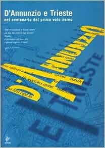 D'Annunzio e Trieste. Nel centenario del primo volo aereo. Catalogo della mostra: 9788880165408