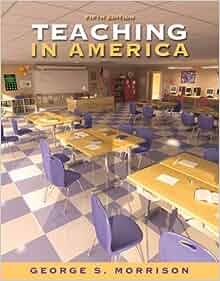 Teaching in america: george s. Morrison: 9780205570706: amazon. Com.