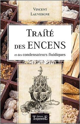 Traité des encens et des condensateurs fluidiques - Vincent Lauvergne
