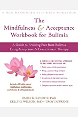 The Mindfulness and Acceptance Workbook for Bulimia: A Guide to Breaking Free from Bulimia Using Acceptance and Commitment Therapy (New Harbinger Self-Help Workbook) Paperback
