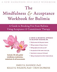 The Mindfulness & Acceptance Workbook for Bulimia: A Guide to Breaking Free from Bulimia Using Acceptance & Commitment Therapy