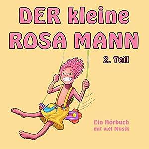 Der kleine rosa Mann 2: Ein Hörbuch mit viel Musik Hörbuch