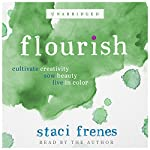 Flourish: Cultivate Creativity, Sow Beauty, Live in Color | Staci Frenes