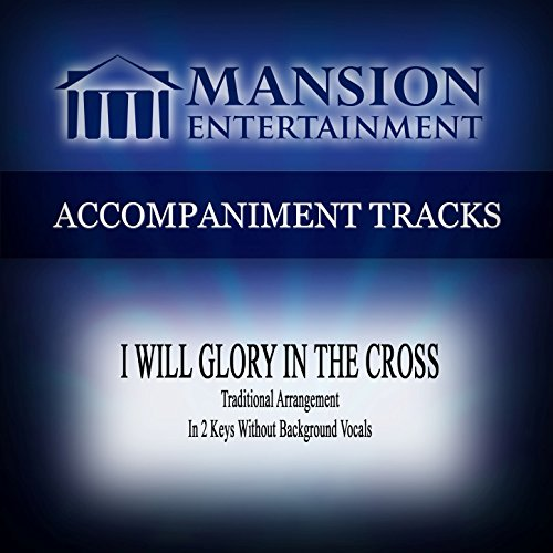 I Will Glory in the Cross (Traditional Arrangement) [Accompaniment Track]