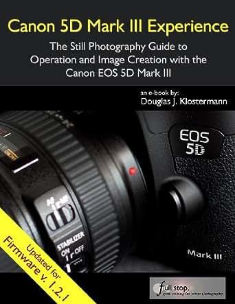 amazon com canon 5d mark iii experience the still photography rh amazon com Canon 5D Classic canon 5d user manual mark ii