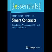 Smart Contracts: Grundlagen, Anwendungsfelder und rechtliche Aspekte (essentials) (German Edition)