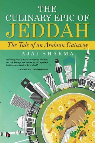 The Culinary Epic of Jeddah: The Tale of an Arabian Gateway by Ajai Sharma