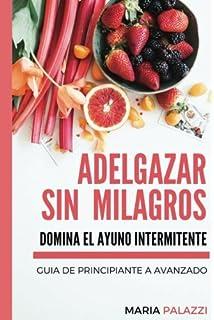 Adelgazar sin Milagros: Domina el Ayuno Intermitente: Guia de Principiante a avanzado (Volume