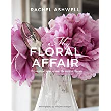 Rachel Ashwell: My Floral Affair: Whimsical Spaces and Beautiful Florals