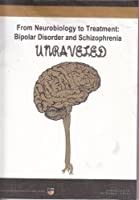 From Neurobiology to Treatment: Bipolar Disorder and Schizophrenia Unraveled Front Cover
