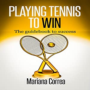 Playing Tennis to Win Audiobook