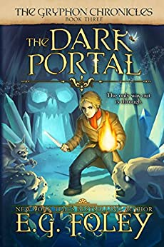 The Dark Portal (The Gryphon Chronicles, Book 3) by [Foley, E.G.]