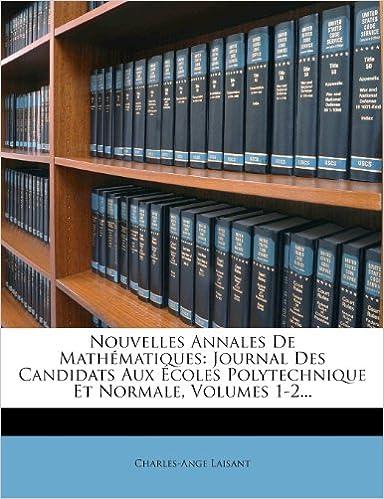 En ligne téléchargement Nouvelles Annales de Mathematiques: Journal Des Candidats Aux Ecoles Polytechnique Et Normale, Volumes 1-2... epub pdf