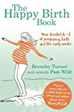 The Happy Birth Book: Your trusted A-Z of pregnancy, birth and the early weeks