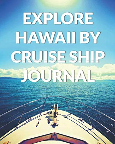 Explore Hawaii By Cruise Ship Journal: The Ultimate Hawaii Guide & Planner for the Best Cruise Ever