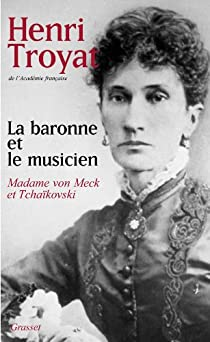 La Baronne et le Musicien : Madame von Meck et Tchaïkovski par Troyat