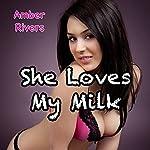 She Loves My Milk | Amber Rivers