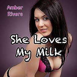 She Loves My Milk