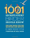 1001 Secrets Every Birder Should Know, Sharon Stiteler, 0762447346