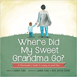 Where Did My Sweet Grandma Go?: A Preschooler's Guide To Losing A Loved One por Dixie Benton Stucky
