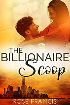 The Billionaire Scoop (Secrets & Deception Book 1) by [Francis, Rose, BWWM, Dedicated]