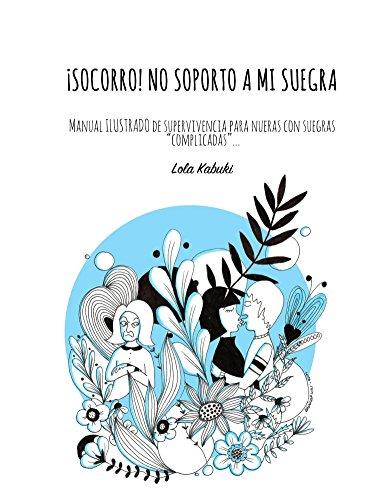 Amazon.com: ¡Socorro! No soporto a mi suegra (2ª edición): Manual ilustrado de autoayuda para nueras con suegras complicadas (Spanish Edition) eBook: Lola ...