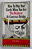 How to Play Your Cards When You Are the Declarer at Contract Bridge, John Mallon, 0801964474