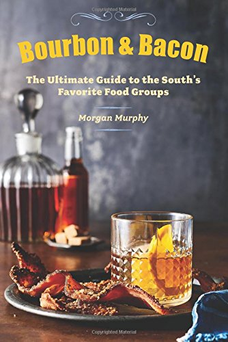 - Bourbon & Bacon: The Ultimate Guide to the South's Favorite Foods