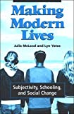 img - for Making Modern Lives: Subjectivity, Schooling, and Social Change (Suny Series, Power, Social Identity, and Education) by McLeod Julie Yates Lyn (2006-05-18) Paperback book / textbook / text book