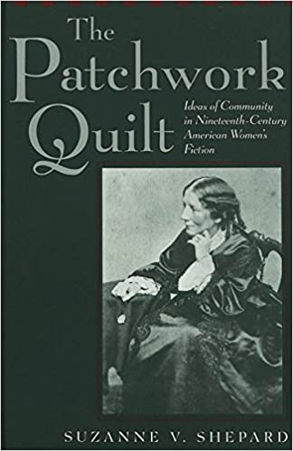 The Patchwork Quilt: Ideas of Community in Nineteenth-Century American Women's Fiction (American University Studies Series 24: American Literature)