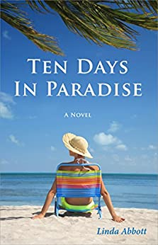 Ten Days In Paradise: A compelling story of love, marriage, family, and betrayal by [Abbott, Linda]