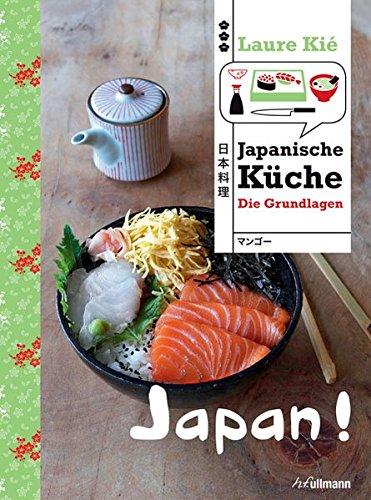 Japan! Japanische Küche: Die Grundlagen (Länderküchen Schritt für Schritt) Gebundenes Buch – 16. Februar 2015 Laure Kié h.f.ullmann publishing 3848007959 Allgemeines Kochbuch