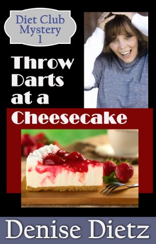 THROW DARTS AT A CHEESECAKE: A Diet Club Mystery (Diet Club Mysteries Book 1)