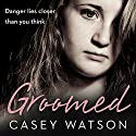 Groomed: Danger lies closer than you think Audiobook by Casey Watson Narrated by Kate Lock