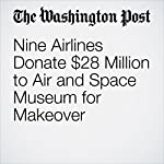 Nine Airlines Donate $28 Million to Air and Space Museum for Makeover | Peggy McGlone