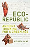 Eco-Republic : Ancient Thinking for a Green Age, Lane, Melissa, 1906165173