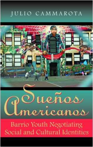 Sueños Americanos: Barrio Youth Negotiating Social and Cultural Identities