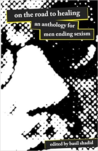 Book On The Road To Healing: An Anthology for Men Ending Sexism