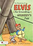 The Adventures of Elvis the Groundhog, Cathy E. McArthur, 1606966227