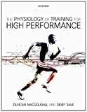 The Physiology of Training for High Performance, Duncan MacDougall and Digby Sale, 0199650640