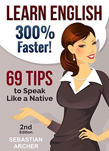 Learn English: 300% Faster – 69 English Tips to Speak English Like a Native English Speaker! (English, Learn English, Learn English for Kids, Learn English ... Tips, English Tip) (English Edition)