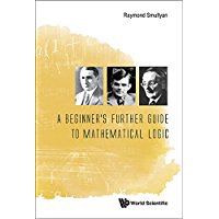 A Beginner's Further Guide to Mathematical Logic