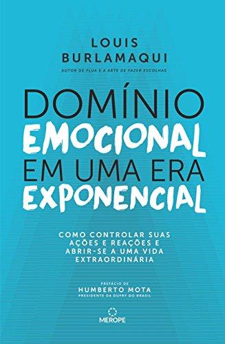 Domínio emocional em uma era exponencial: Como controlar suas ações e reações e abrir-se a uma vida extraordinária