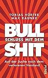 Schluss mit dem Bullshit!: Auf der Suche nach dem verlorenen Verstand