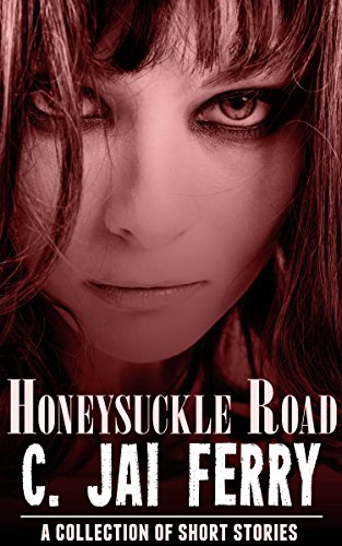 Honeysuckle Road: A collection of short stories