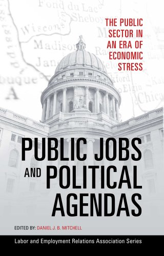 Public Jobs and Political Agendas: The Public Sector in an Era of Economic Stress (LERA Research Volumes)