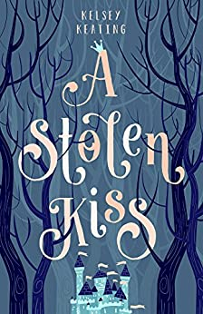 A Stolen Kiss (Stolen Royals Book 1) by [Keating, Kelsey]