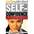 Self-Confidence: How to Develop Self Confidence and Overcome Anxiety, Fear, & Self-Doubt - ( 25 Proven Ways to Boost Self-Confidence )